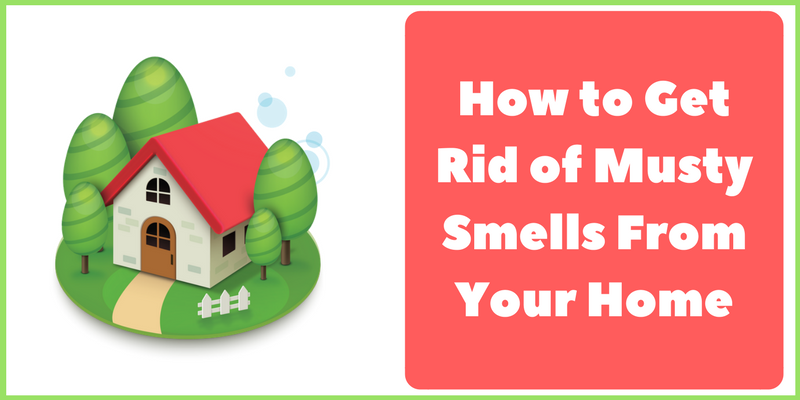How To Get Rid of Musty Smells From your Home