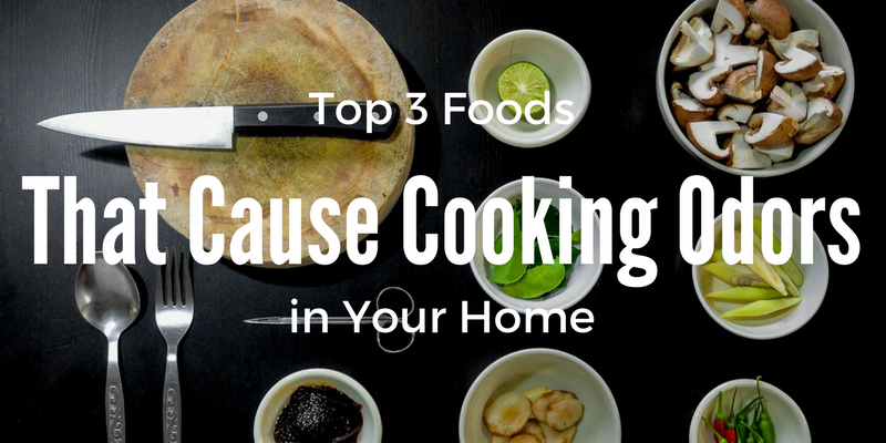 Top 3 Foods That Cause Cooking Odors in your Home