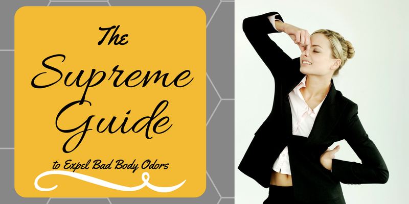 The Supreme Guide to Expel Bad Body Odors