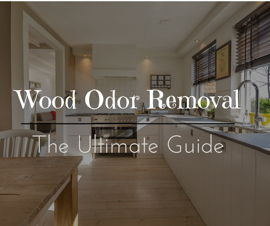 The Ultimate Guide on Removing Odors From Wood