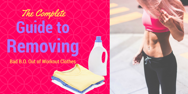 The Complete Guide to Removing Bad B.O. Out of Workout Clothes