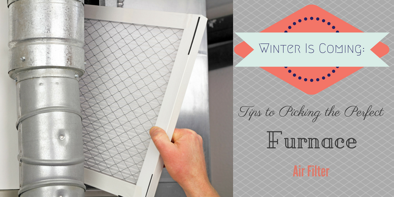 Winter is Coming: Tips to Picking the Perfect Furnace Air Filter