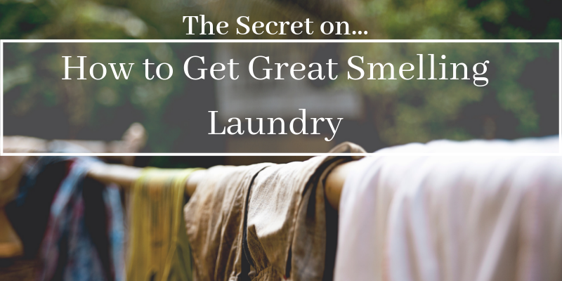 The Secret on How to Get Great Smelling Laundry