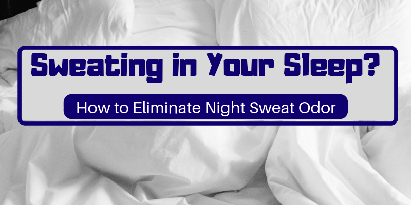 How to Eliminate Night Sweat Odor