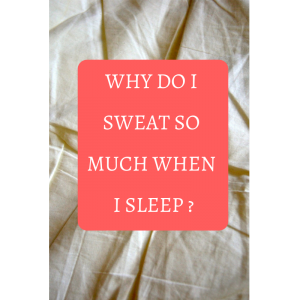 Why do I Sweat So Much When I Sleep